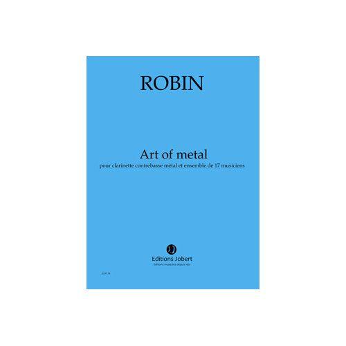 JOBERT ROBIN YANN - ART OF METAL - CLARINETTE CONTREBASSE METAL, ENSEMBLE DE 17 MUSICIENS