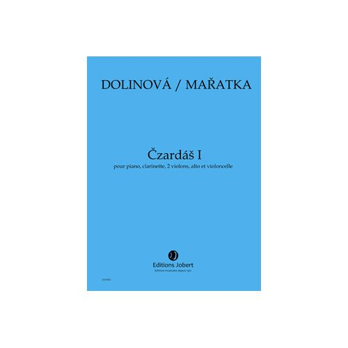 JOBERT MARATKA KRYSTOF / DOLINOVA MILENA - CZARDAS I - PIANO, CLARINETTE, 2 VIOLONS, ALTO ET VIOLONCELLE