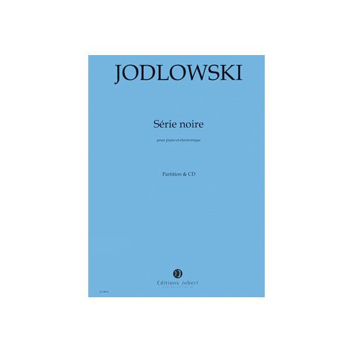 JOBERT JODLOWSKI PIERRE - SERIE NOIRE - POUR PIANO & ELECTRONIQUE - PARTITION & CD