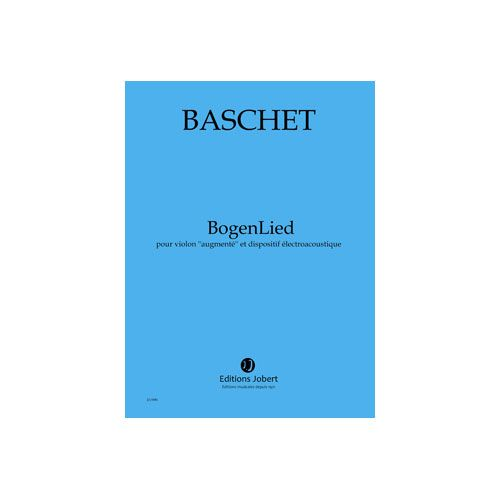 JOBERT BASCHET FLORENCE - BOGENLIED - VIOLON SOLO ''AUGMENTE'' ET DISPOSITIF ELECTROACOUSTIQUE