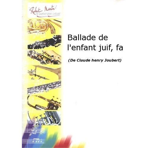 ROBERT MARTIN JOUBERT C.H. - BALLADE DE L'ENFANT JUIF, FA