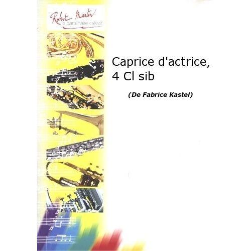 ROBERT MARTIN KASTEL F. - CAPRICE D'ACTRICE, 4 CLARINETTES SIB