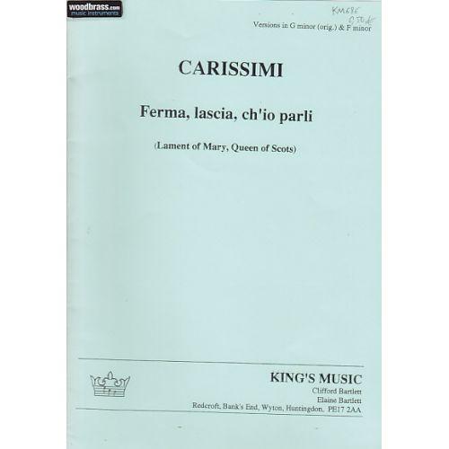 KING'S MUSIC CARISSIMI G. - FERMA, LASCIA, CH'IO PARLI - SOPRANO ET BC