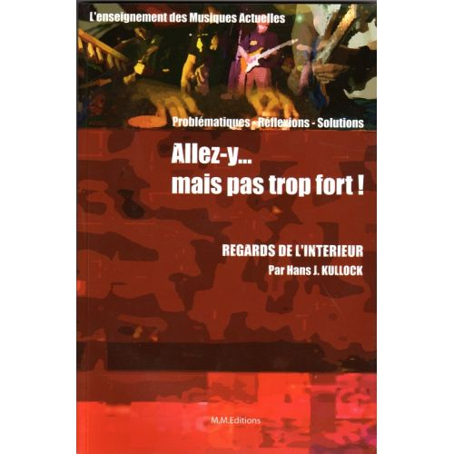 M.M. EDITIONS ZENBASS KULLOCK HANS J. - ALLEZ-Y... MAIS PAS TROP FORT ! L'ENSEIGNEMENT DES MUSIQUES ACTUELLES