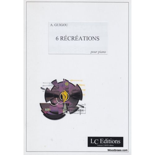 LC EDITIONS GUIGOU ANDRE - 6 RECREATIONS