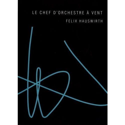 ROBERT MARTIN HAUSWIRTH - LE CHEF D'ORCHESTRE A VENT