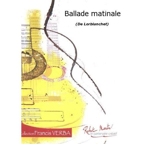 ROBERT MARTIN LORBLANCHET - BALLADE MATINALE
