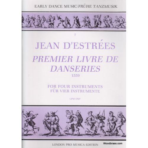 LONDON PRO MUSICA ESTREES J. (D') - PREMIER LIVRE DE DANSERIES 1559 - 4 INSTRUMENTS