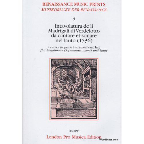 LONDON PRO MUSICA INTAVOLATURA DE LI MADRIGALI DI VERDELOTTO DA CANTARE ET SONARE NEL LAUTO (1536)