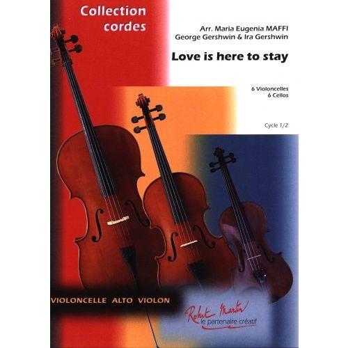 ROBERT MARTIN GERSHWIN G. - MAFFI M.E. - LOVE IS HERE TO STAY 6 VIOLONCELLES