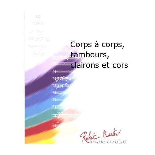 ROBERT MARTIN MARTIN R. - CORPS À CORPS, TAMBOURS, CLAIRONS ET CORS