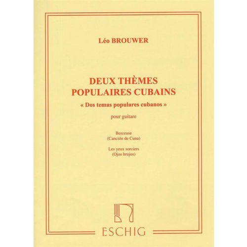 EDITION MAX ESCHIG BROUWER L. - DEUX THEMES POPULAIRES CUBAINS - GUITARE