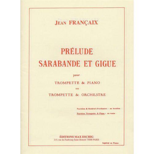 EDITION MAX ESCHIG FRANCAIX - PRELUDE SARABANDE GIGUE - TROMPETTE ET PIANO