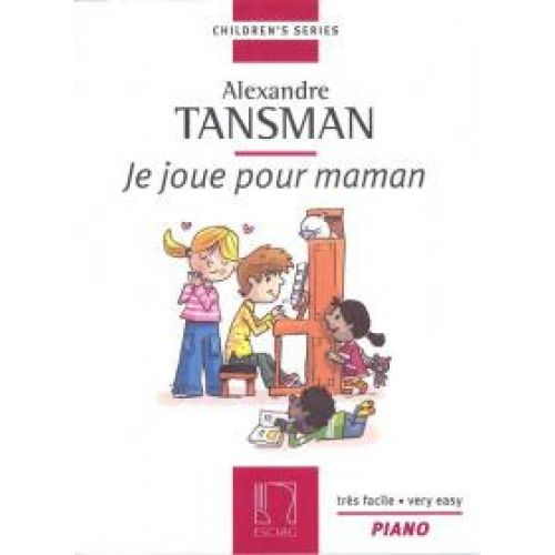 EDITION MAX ESCHIG TANSMAN A. - JE JOUE POUR MAMAN - PIANO