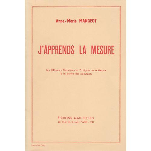 EDITION MAX ESCHIG MANGEOT ANNE-MARIE - J'APPRENDS LA MESURE
