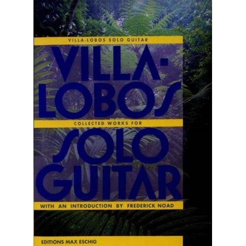 EDITION MAX ESCHIG VILLA-LOBOS H. - COLLECTED WORKS FOR SOLO GUITAR