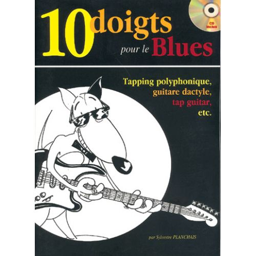 PLAY MUSIC PUBLISHING PLANCHAIS SYLVESTER - 10 DOIGTS POUR LE BLUES + CD - GUITARE