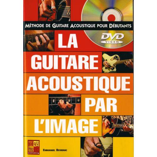 PLAY MUSIC PUBLISHING DEVIGNAC EMMANUEL - GUITARE ACOUSTIQUE PAR L'IMAGE + DVD - GUITARE
