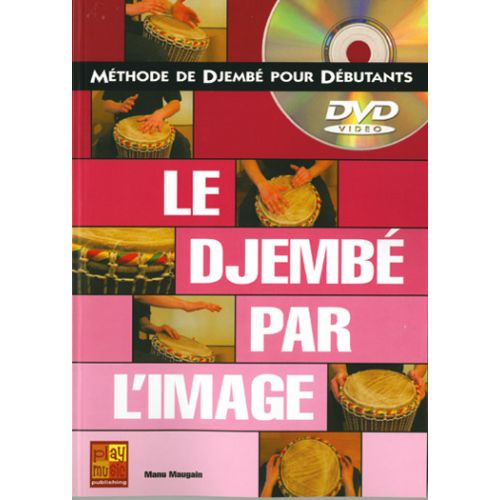 PLAY MUSIC PUBLISHING MAUGAIN M. - DJEMBE PAR L'IMAGE + DVD - PERCUSSIONS