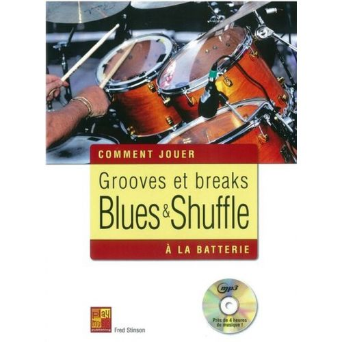 PLAY MUSIC PUBLISHING STINSON FRED - COMMENT JOUER GROOVES ET BREAKS BLUES & SHUFFLE A LA BATTERIE + CD