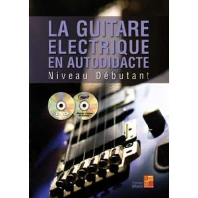 PLAY MUSIC PUBLISHING BRAIN THOMAS - LA GUITARE ELECTRIQUE EN AUTODIDACTE NIVEAU DEBUTANT + CD + DVD