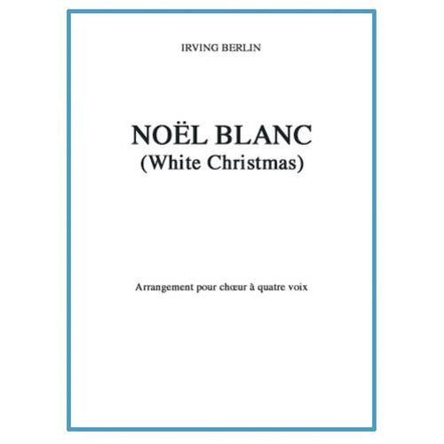 CARISCH BERLIN IRVING - NOEL BLANC (WHITE CHRISTMAS) - CHOEUR