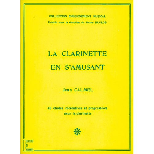 CARISCH CALMEL JEAN - LA CLARINETTE EN S'AMUSANT - CLARINETTE