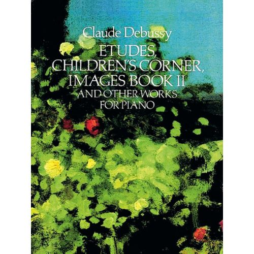 DOVER DEBUSSY C. - ETUDES CHILDREN'S CORNER, IMAGE BOOK 2 AND OTHER WORKS - PIANO