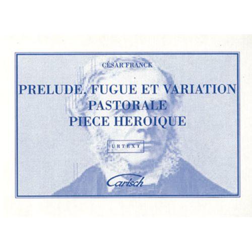 CARISCH FRANCK CESAR - PRELUDE, FUGUE ET VARIATION OP.118 PASTORALE, PIECE HEROIQUE - ORGUE