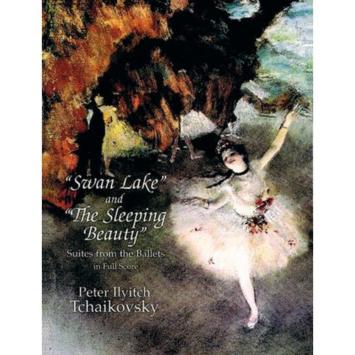 DOVER TCHAIKOVSKY P.I. - SWAN LAKE AND THE SLEEPING BEAUTY - SUITES FROM THE BALLETS - FULL SCORE