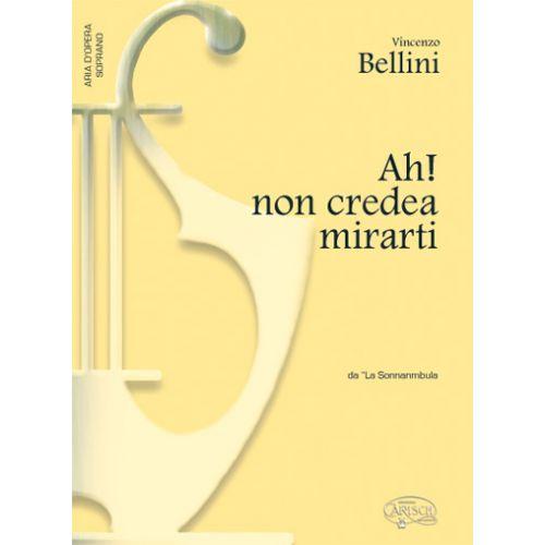 CARISCH BELLINI VINCENZO - AH! NON CREDEA MIRARTI - PIANO, VOIX SOPRANO