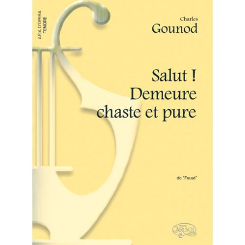 CARISCH GOUNOD CHARLES - SALUT ! DEMEURE CHASTE ET PURE - PIANO, VOIX TENOR