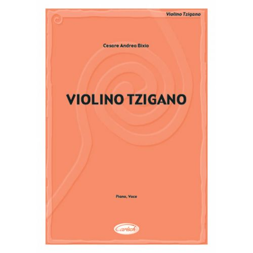 CARISCH BIXIO CESARE ANDREA - VIOLINO TZIGANO - PIANO, CHANT