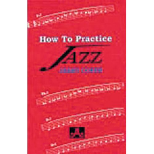 AEBERSOLD COKER JERRY - HOW TO PRACTICE JAZZ - TOUS INSTRUMENTS