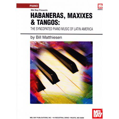 MEL BAY MATTHIESEN BILL - HABANERAS, MAXIXES & TANGOS - PIANO