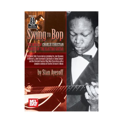 MEL BAY AYEROFF STAN - SWING TO BOP: THE MUSIC OF CHARLIE CHRISTIAN + ONLINE AUDIO - GUITAR