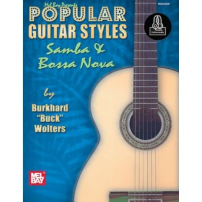 MEL BAY BUCK WOLTERS BURKHARD - POPULAR GUITAR STYLES - SAMBA AND BOSSA NOVA + ONLINE AUDIO - GUITAR