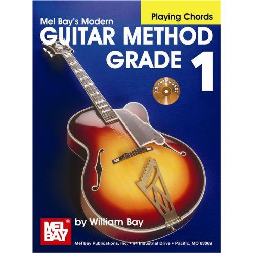 MEL BAY BAY WILLIAM - MODERN GUITAR METHOD GRADE 1, PLAYING CHORDS - GUITAR