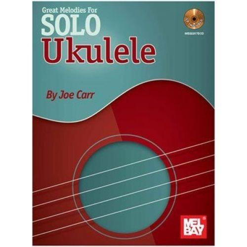 MEL BAY CARR JOE - GREAT MELODIES FOR SOLO UKULELE - UKULELE