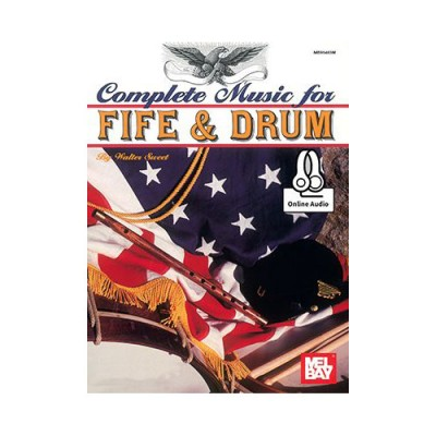 MEL BAY SWEET WALTER D. - COMPLETE MUSIC FOR THE FIFE AND DRUM - FIFE