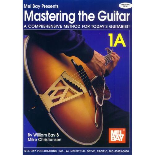 MEL BAY BAY WILLIAM - MASTERING THE GUITAR BOOK 1A - SPIRAL - GUITAR TAB