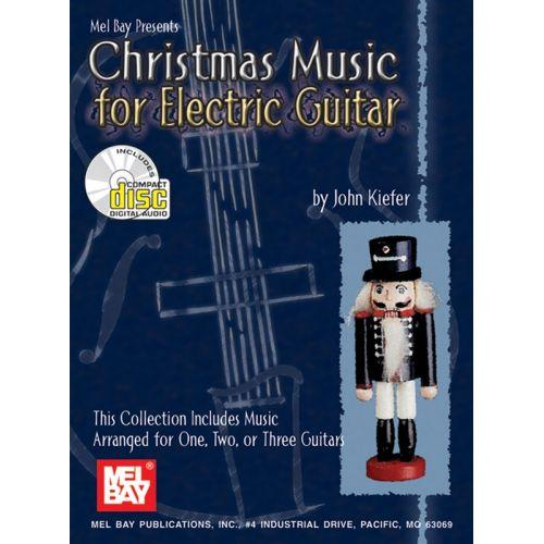 MEL BAY KIEFER JOHN - CHRISTMAS MUSIC FOR ELECTRIC GUITAR - GUITAR