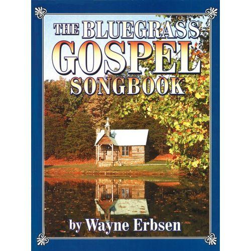 MUSIC SALES ERBSEN WAYNE - BLUEGRASS GOSPEL SONGBOOK - ALL INSTRUMENTS