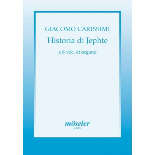 MOSELER CARISSIMI GIACOMO - HISTORIA DI JEPHTE - SOLOISTS (SATB), MIXED CHOIR (SSSATB) AND BASSO CONTINUO