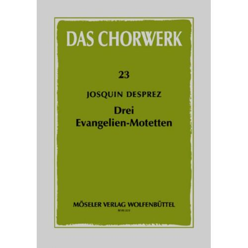 MOSELER DESPREZ JOSQUIN - DREI EVANGELIEN-MOTETTEN - MIXED CHOIR