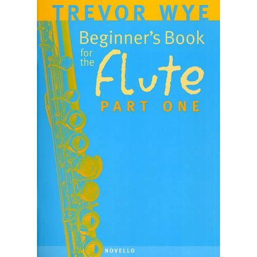 NOVELLO WYE TREVOR - BEGINNER'S BOOK FOR THE FLUTE - PART ONE - FLUTE