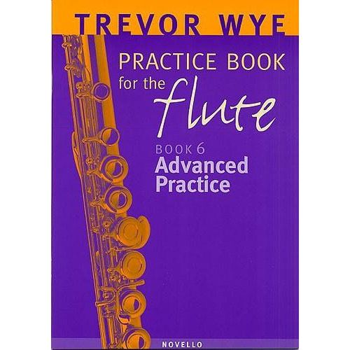 NOVELLO A TREVOR WYE PRACTICE BOOK FOR THE FLUTE VOL. 6 : ADVANCED PRACTICE