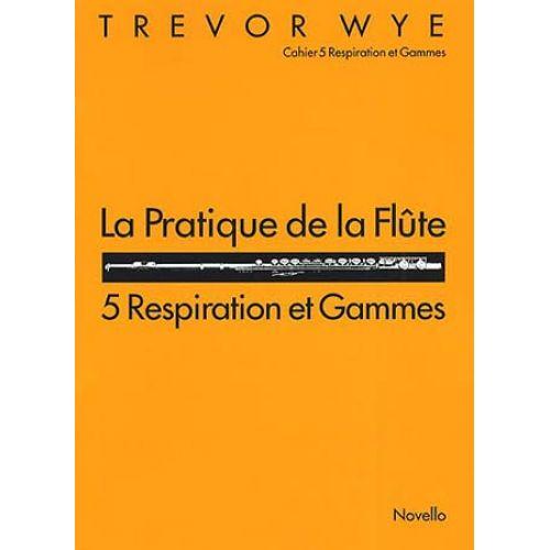 NOVELLO WYE TREVOR - PRATIQUE DE LA FLUTE VOL.5 : RESPIRATION & GAMMES
