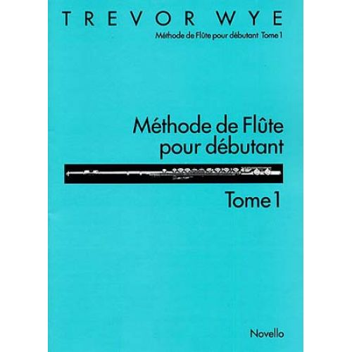 NOVELLO WYE TREVOR - METHODE DE FLUTE POUR DEBUTANT VOL.1