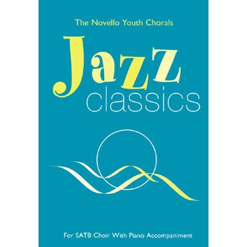 NOVELLO THE NOVELLO YOUTH CHORALS JAZZ CLASSICS - FOR SATB CHOIR WITH PIANO ACCOMPANIMENT - CHORAL